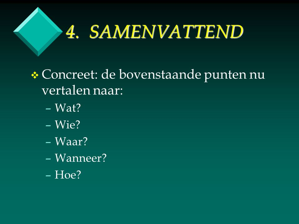 4. SAMENVATTEND v v Concreet: de bovenstaande punten nu vertalen naar: – –Wat.