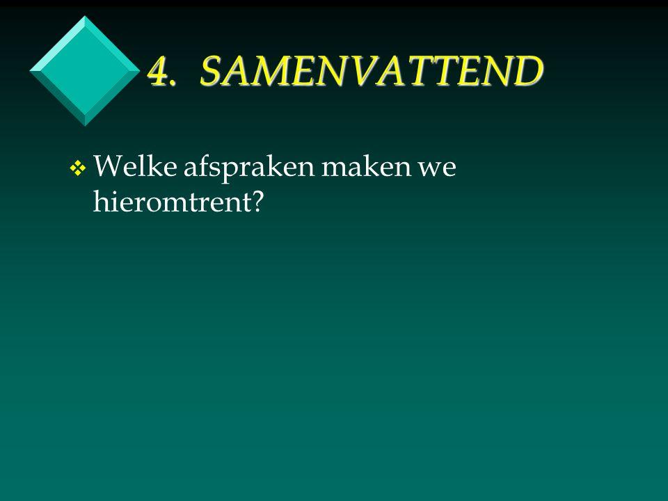 4. SAMENVATTEND v v Welke afspraken maken we hieromtrent?