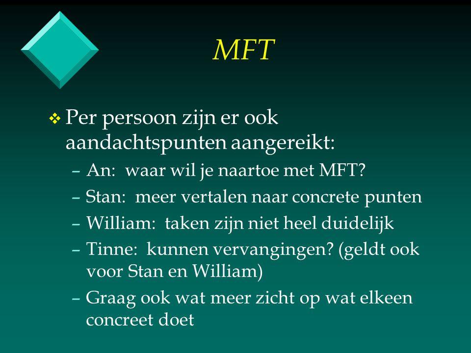 MFT v v Per persoon zijn er ook aandachtspunten aangereikt: – –An: waar wil je naartoe met MFT.