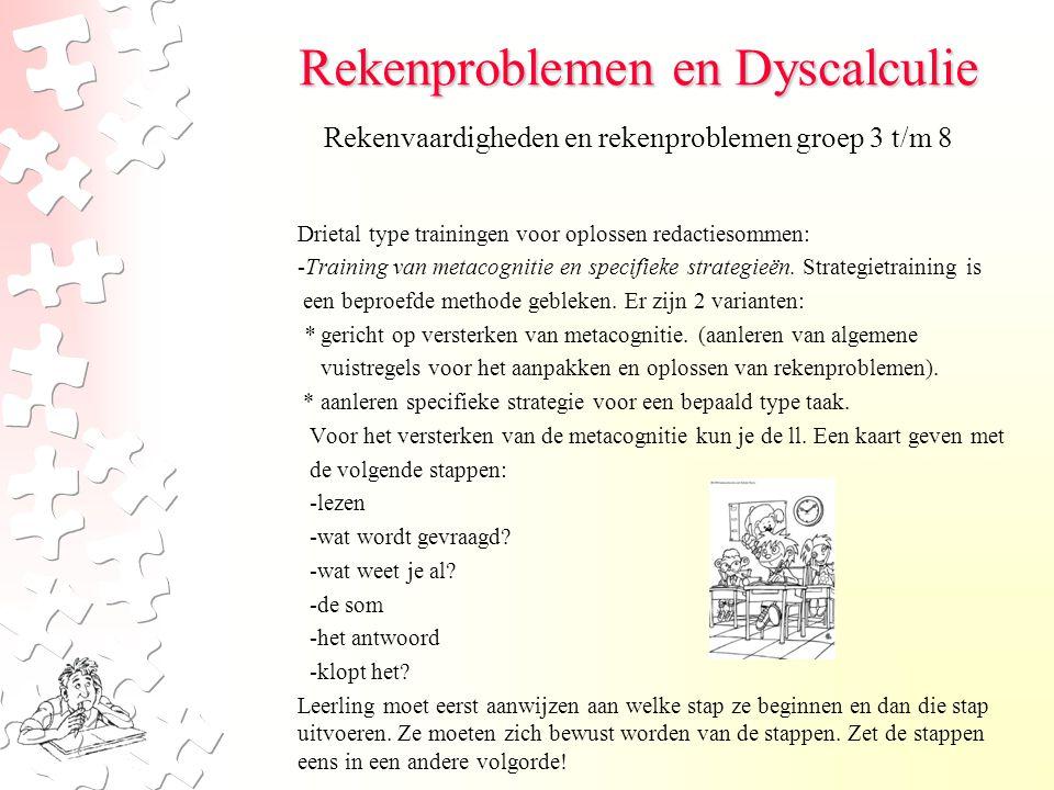 Rekenproblemen en Dyscalculie Drietal type trainingen voor oplossen redactiesommen: -Training van metacognitie en specifieke strategieën.