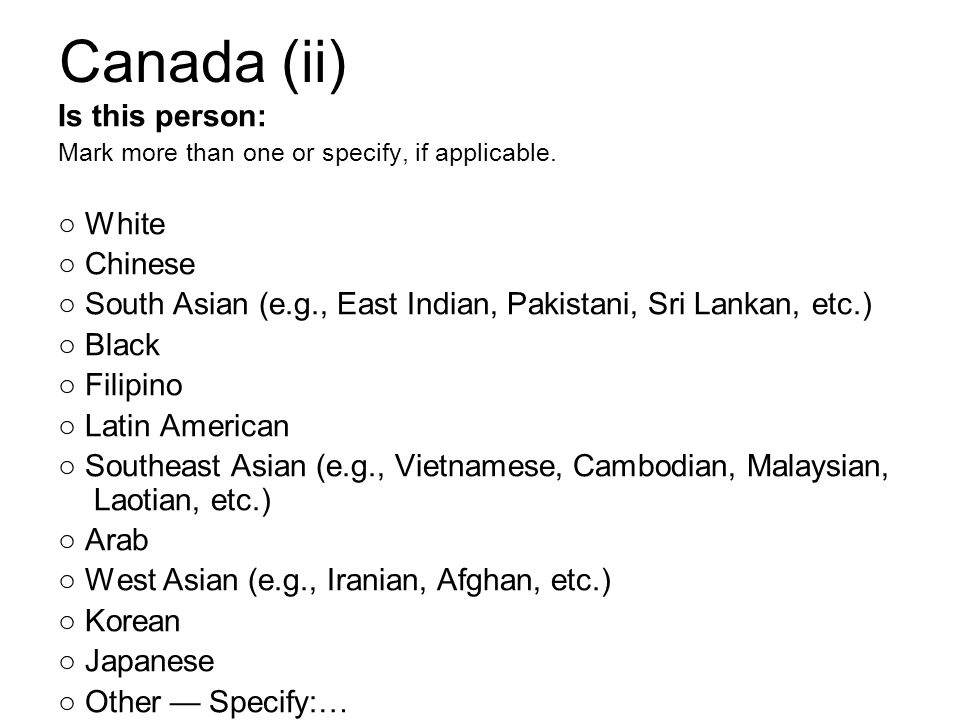 Canada (ii) Is this person: Mark more than one or specify, if applicable. ○ White ○ Chinese ○ South Asian (e.g., East Indian, Pakistani, Sri Lankan, e