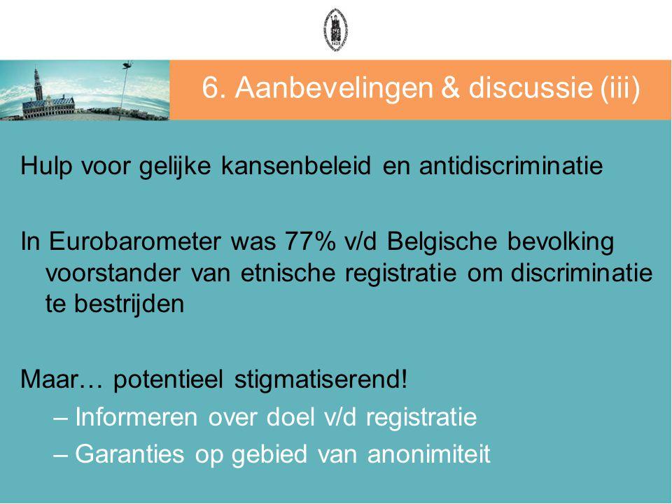 6. Aanbevelingen & discussie (iii) Hulp voor gelijke kansenbeleid en antidiscriminatie In Eurobarometer was 77% v/d Belgische bevolking voorstander va