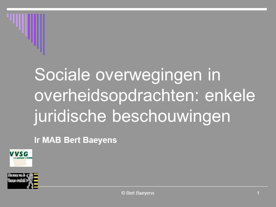 © Bert Baeyens12 Voorbehouden toegang opdracht  Sociale werkplaatsen in de zin van de wetgeving overheidsopdrachten  Sociale inschakelingsondernemingen  Voorbeelden Vb 1: Filmarchief VRT Vb 2: Groenonderhoud