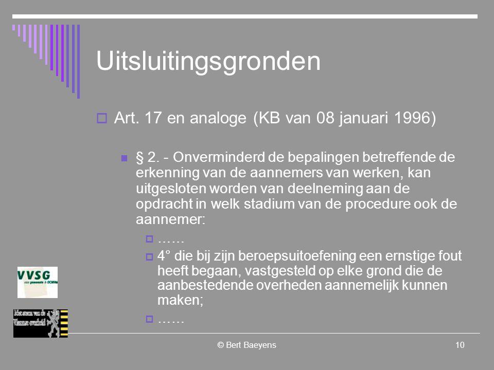 © Bert Baeyens10 Uitsluitingsgronden  Art. 17 en analoge (KB van 08 januari 1996) § 2.