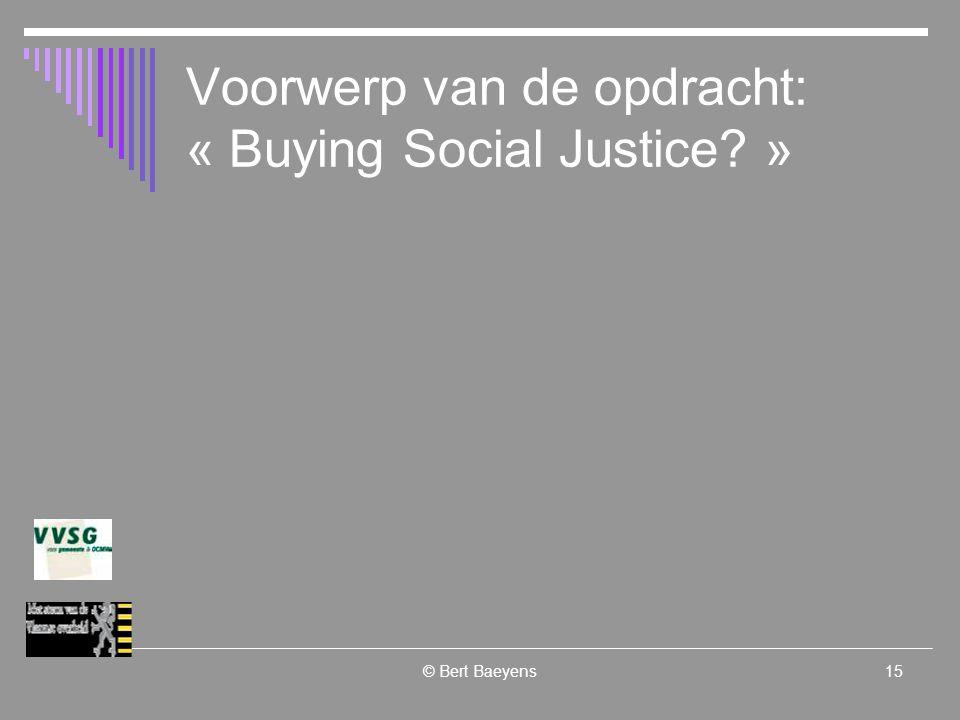© Bert Baeyens15 Voorwerp van de opdracht: « Buying Social Justice »