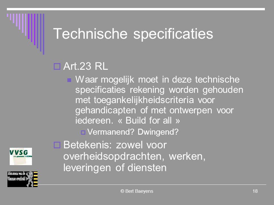 © Bert Baeyens18 Technische specificaties  Art.23 RL Waar mogelijk moet in deze technische specificaties rekening worden gehouden met toegankelijkheidscriteria voor gehandicapten of met ontwerpen voor iedereen.