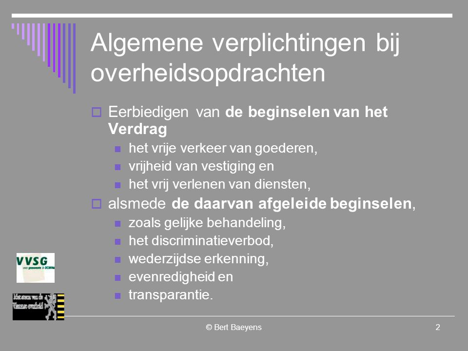 © Bert Baeyens13 Sociale inschakelings- onderneming Onder sociale inschakelingseconomie wordt verstaan : de initiatieven waarvan het sociale doel bestaat in de socio-professionele inschakeling van bijzonder moeilijk te plaatsen werkzoekenden, via een activiteit van productie van goederen of diensten, en die aan volgende algemene voorwaarden voldoen : de doelgroep moet na de startfase ten belope van ten minste 50 % van de totale bezetting aan het werk of in opleiding zijn; ten minste 10 % van het omkaderingspersoneel van de doelgroep moet uit personeel bestaan dat bekwaam is om sociale vormings- en begeleidingsprogramma s te leiden en te ontwikkelen; de juridische vorm van een vereniging zonder winstoogmerk, coöperatieve vennootschap of vennootschap met sociaal oogmerk of andere rechtsvormen, mits de doeleinden en de finaliteiten sociaal en collectief zijn, hebben aangenomen; geen meerderheid hebben van de leden van de bestuursorganen die behoren tot de overheidssector; en erkend zijn door de bevoegde overheid.