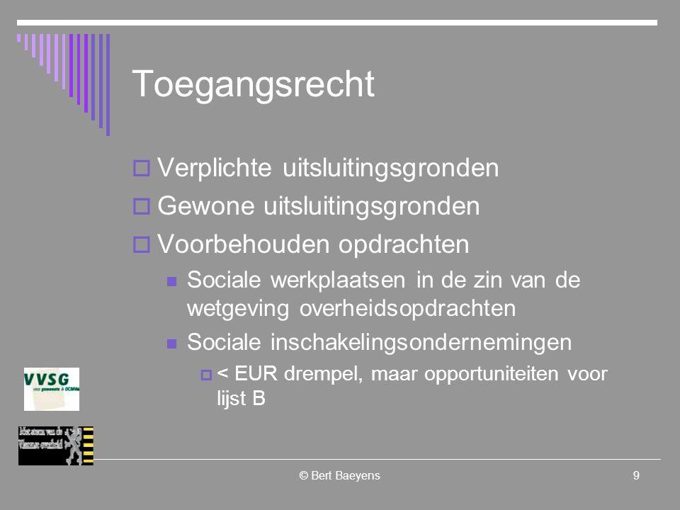 © Bert Baeyens20 Gunningscriteria  Mogelijke criteria : Sociale eisen met betrekking tot de behoeften van de begunstigden/gebruikers van de werken, leveringen of diensten, maar niet daartoe beperkt, ook de behoeften van de bijzonder kansarme bevolkingsgroepen, waartoe de begunstigden/gebruikers behoren  « Ethische criteria » zijn niet onmogelijk  Voorbeelden:  Vb 1: De mate waarin de dienstverlener rekening houdt met de culturele diversiteit in de populatie bij de opstelling van de vragenlijsten in het kader van marktonderzoek  Vb 2: De mate waarin de toegepaste methode waarborgen biedt inzake ethiek in marktonderzoek  Vb 3: de kwaliteit van de ondersteunende sociale begeleiding die aan de bevolkingsgroep wordt geboden in het kader van een wijkproject maatschappelijke integratie van allochtone jongeren.