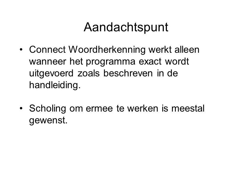 Aandachtspunt Connect Woordherkenning werkt alleen wanneer het programma exact wordt uitgevoerd zoals beschreven in de handleiding. Scholing om ermee