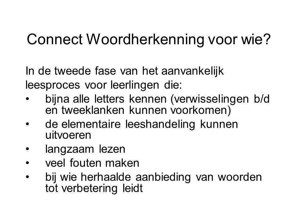 Connect Woordherkenning voor wie? In de tweede fase van het aanvankelijk leesproces voor leerlingen die: bijna alle letters kennen (verwisselingen b/d