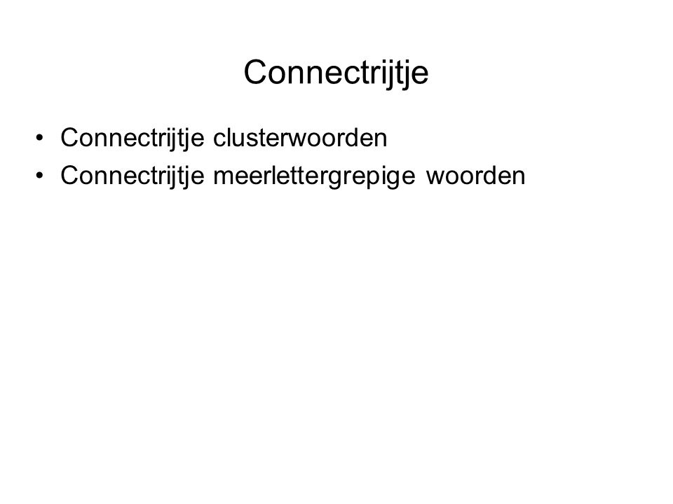 Connectrijtje Connectrijtje clusterwoorden Connectrijtje meerlettergrepige woorden