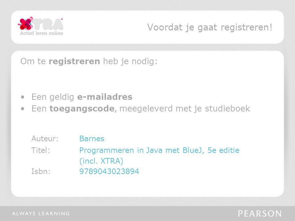 Om te registreren heb je nodig: Een geldig e-mailadres Een toegangscode, meegeleverd met je studieboek Auteur:Barnes Titel: Programmeren in Java met BlueJ, 5e editie (incl.