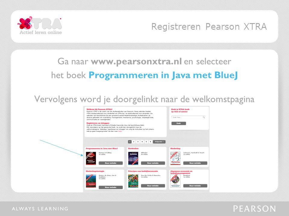 Ga naar www.pearsonxtra.nl en selecteer het boek Programmeren in Java met BlueJ Vervolgens word je doorgelinkt naar de welkomstpagina Registreren Pearson XTRA