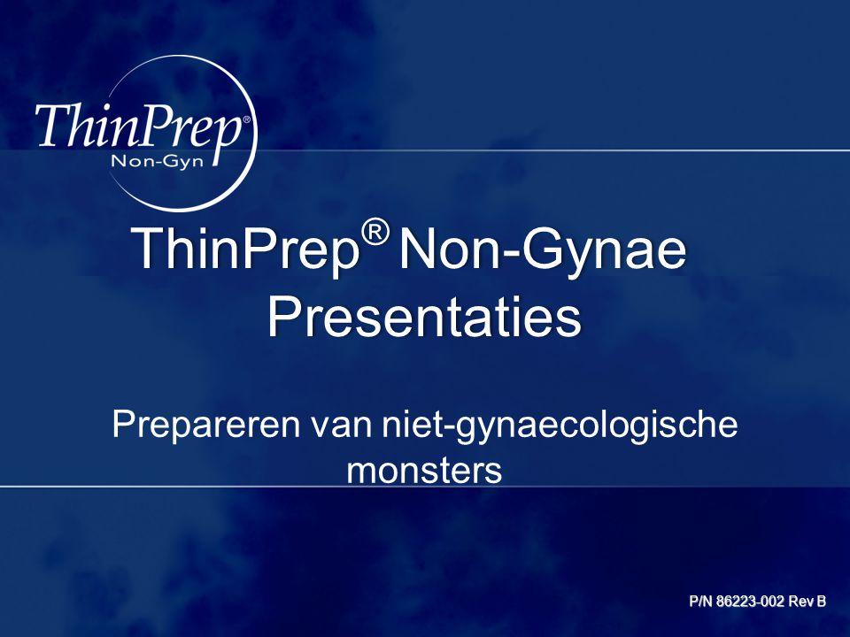 Voordelen van de ThinPrep-technologie Het gebruik van ThinPrep Non-Gyn voor niet-gynaecologische specimens: Optimale celpreservatie Standaardisatie van specimenpreparatie Vereenvoudigt de screening Aanvullende onderzoeken mogelijk van aanvullende tests