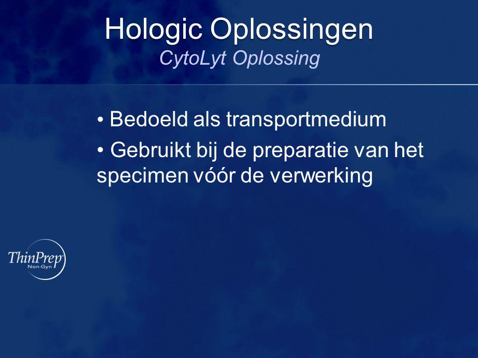 Bedoeld als transportmedium Gebruikt bij de preparatie van het specimen vóór de verwerking Hologic Oplossingen Hologic Oplossingen CytoLyt Oplossing