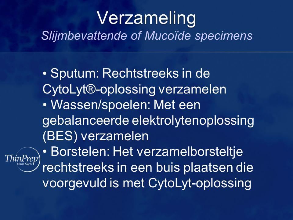 Verzameling Verzameling Slijmbevattende of Mucoïde specimens Sputum: Rechtstreeks in de CytoLyt®-oplossing verzamelen Wassen/spoelen: Met een gebalanc