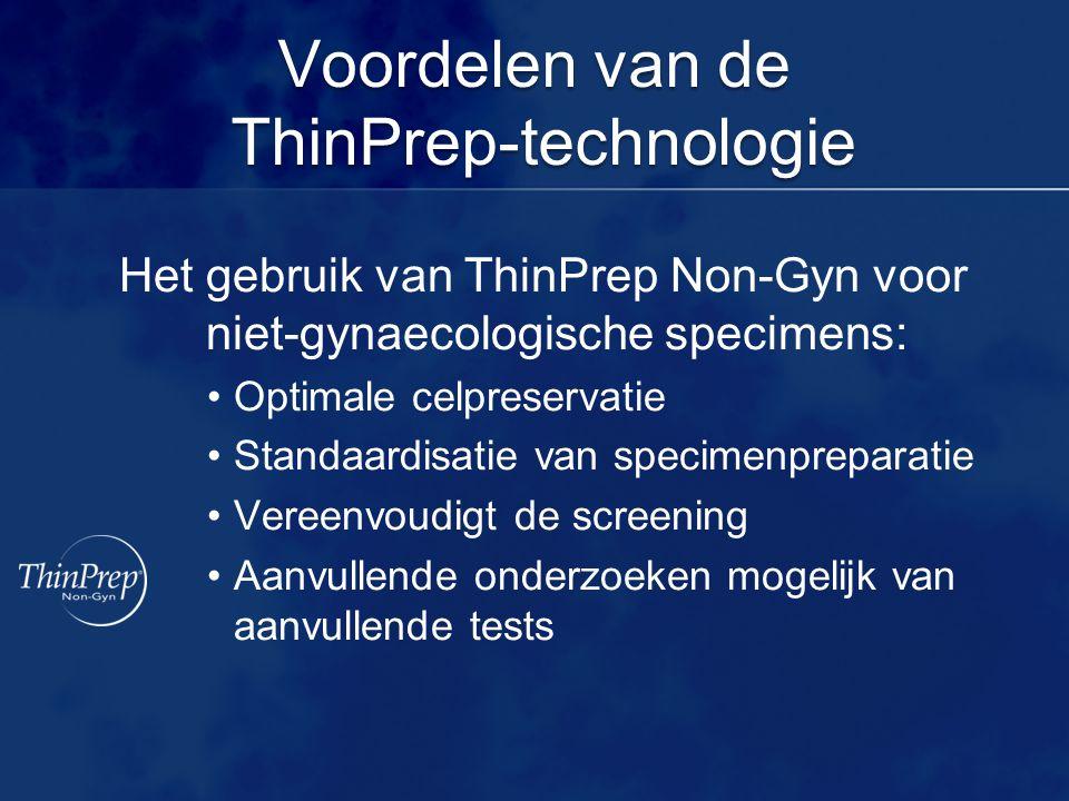 Voordelen van de ThinPrep-technologie Het gebruik van ThinPrep Non-Gyn voor niet-gynaecologische specimens: Optimale celpreservatie Standaardisatie va