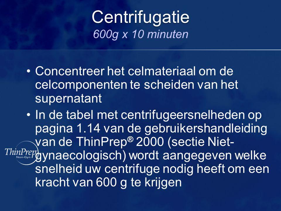 Centrifugatie Centrifugatie 600g x 10 minuten Concentreer het celmateriaal om de celcomponenten te scheiden van het supernatant In de tabel met centri