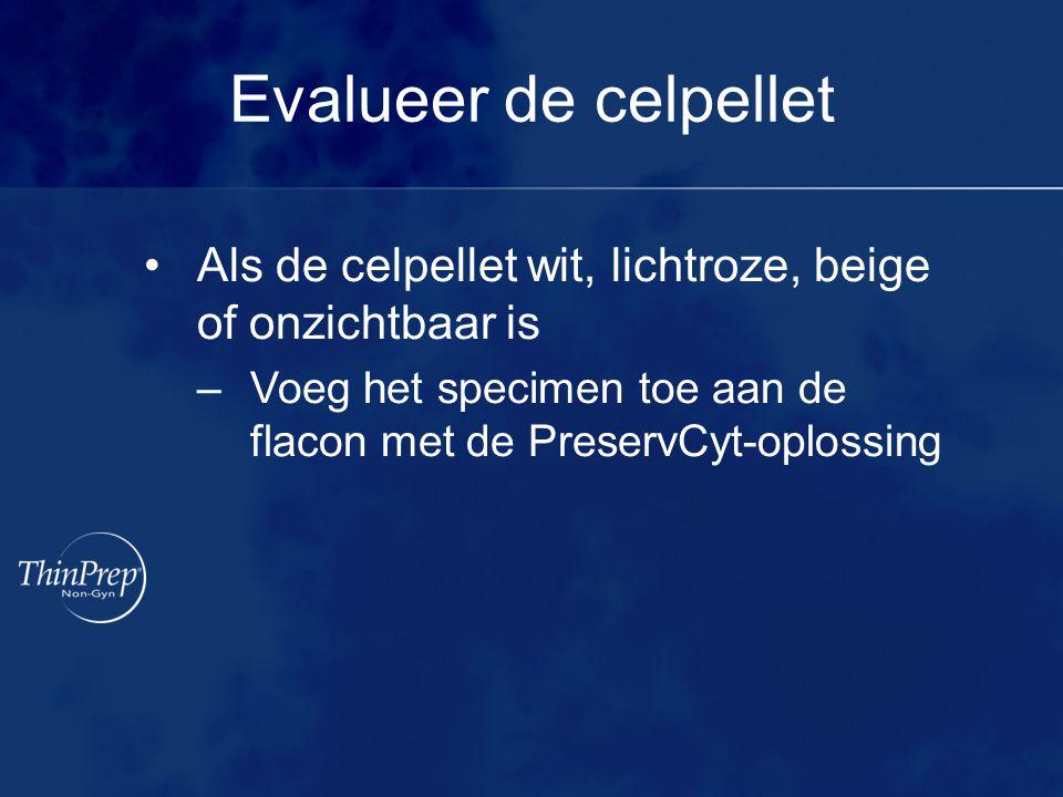 Evalueer de celpellet Als de celpellet wit, lichtroze, beige of onzichtbaar is –Voeg het specimen toe aan de flacon met de PreservCyt-oplossing