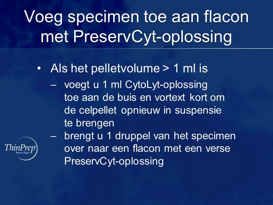Voeg specimen toe aan flacon met PreservCyt-oplossing Als het pelletvolume > 1 ml is –voegt u 1 ml CytoLyt-oplossing toe aan de buis en vortext kort o