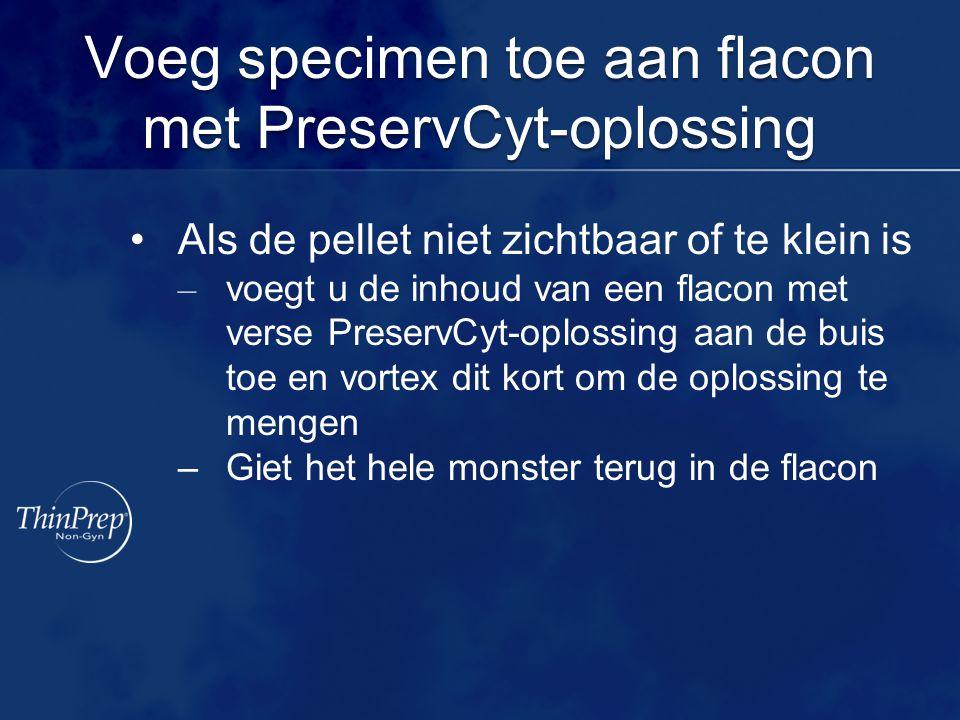 Voeg specimen toe aan flacon met PreservCyt-oplossing Als de pellet niet zichtbaar of te klein is – voegt u de inhoud van een flacon met verse Preserv