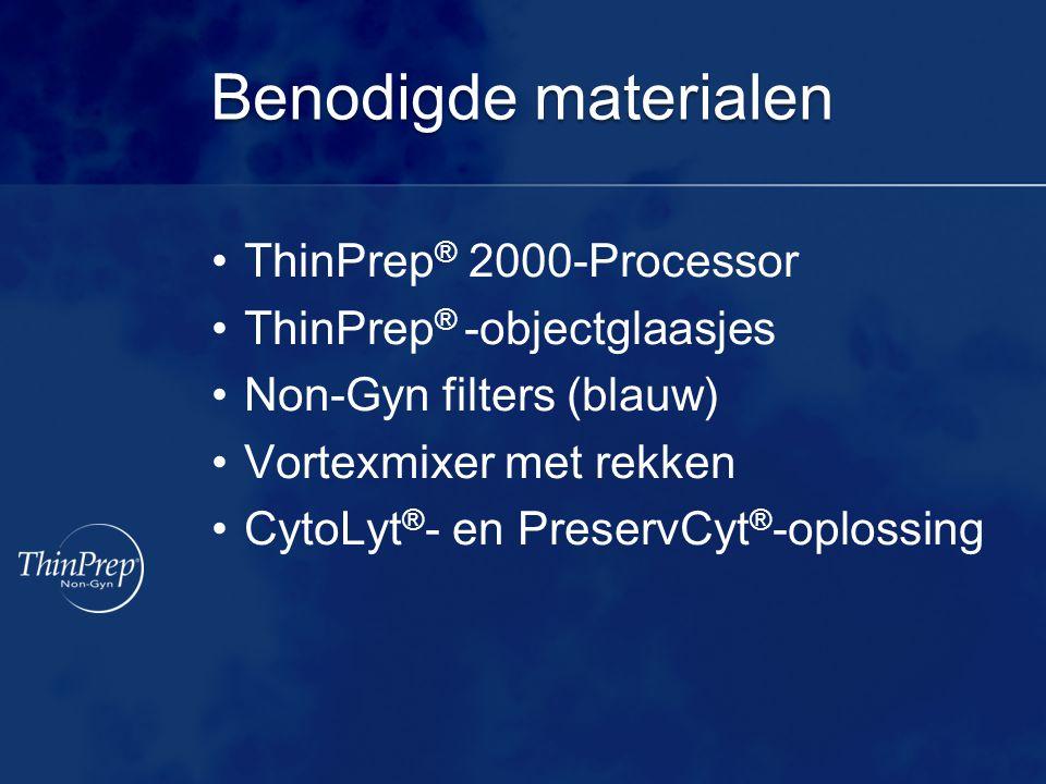 Benodigde materialen ThinPrep ® 2000-Processor ThinPrep ® -objectglaasjes Non-Gyn filters (blauw) Vortexmixer met rekken CytoLyt ® - en PreservCyt ® -