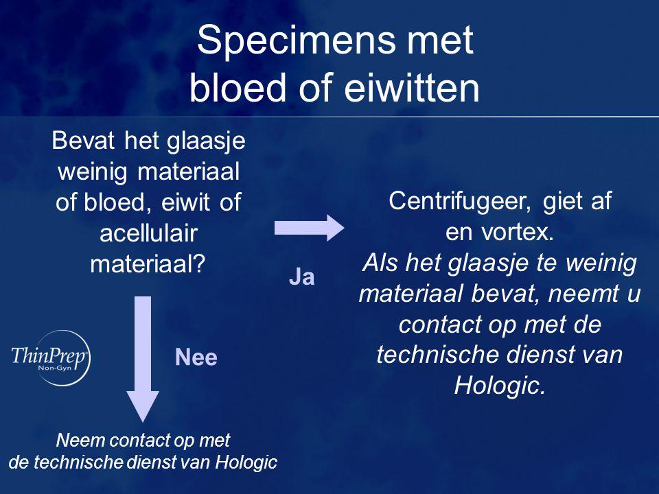 Specimens met bloed of eiwitten Bevat het glaasje weinig materiaal of bloed, eiwit of acellulair materiaal? Ja Centrifugeer, giet af en vortex. Als he