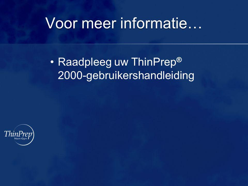Voor meer informatie… Raadpleeg uw ThinPrep ® 2000-gebruikershandleiding