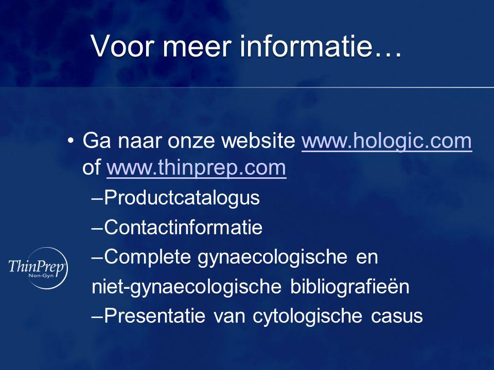 Voor meer informatie… Ga naar onze website www.hologic.com of www.thinprep.comwww.hologic.comwww.thinprep.com –Productcatalogus –Contactinformatie –Co