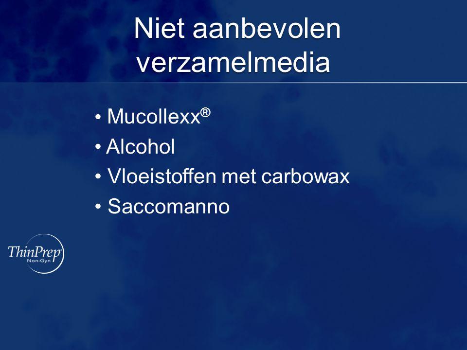 Niet aanbevolen verzamelmedia Niet aanbevolen verzamelmedia Mucollexx ® Alcohol Vloeistoffen met carbowax Saccomanno