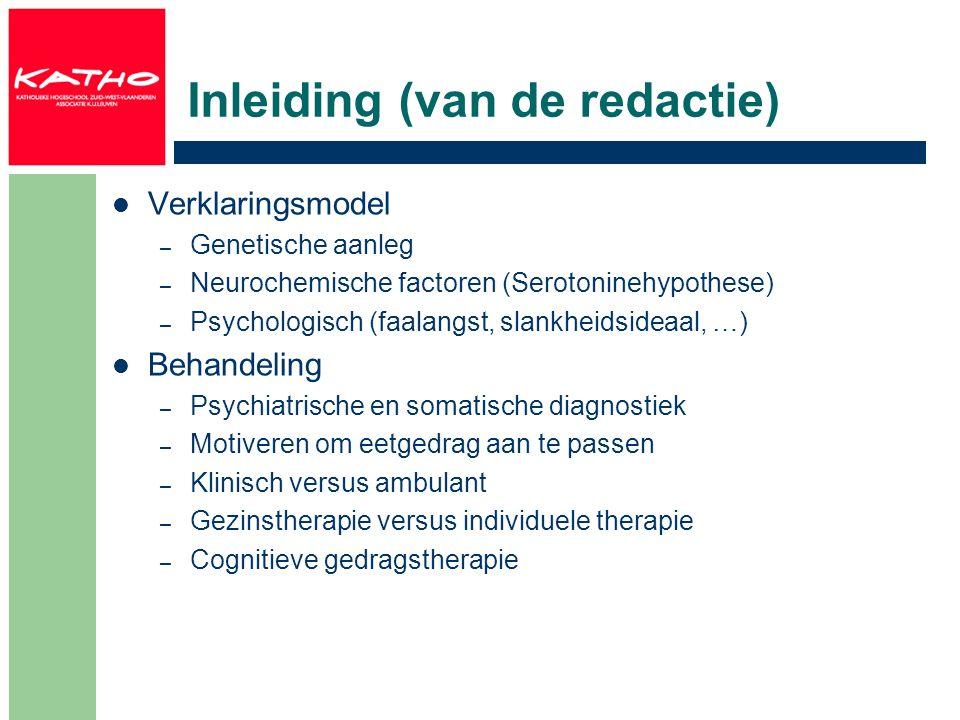 Inleiding (van de redactie) Verklaringsmodel – Genetische aanleg – Neurochemische factoren (Serotoninehypothese) – Psychologisch (faalangst, slankheid