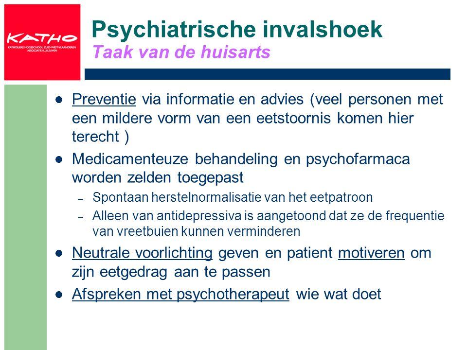 Psychiatrische invalshoek Taak van de huisarts Preventie via informatie en advies (veel personen met een mildere vorm van een eetstoornis komen hier t