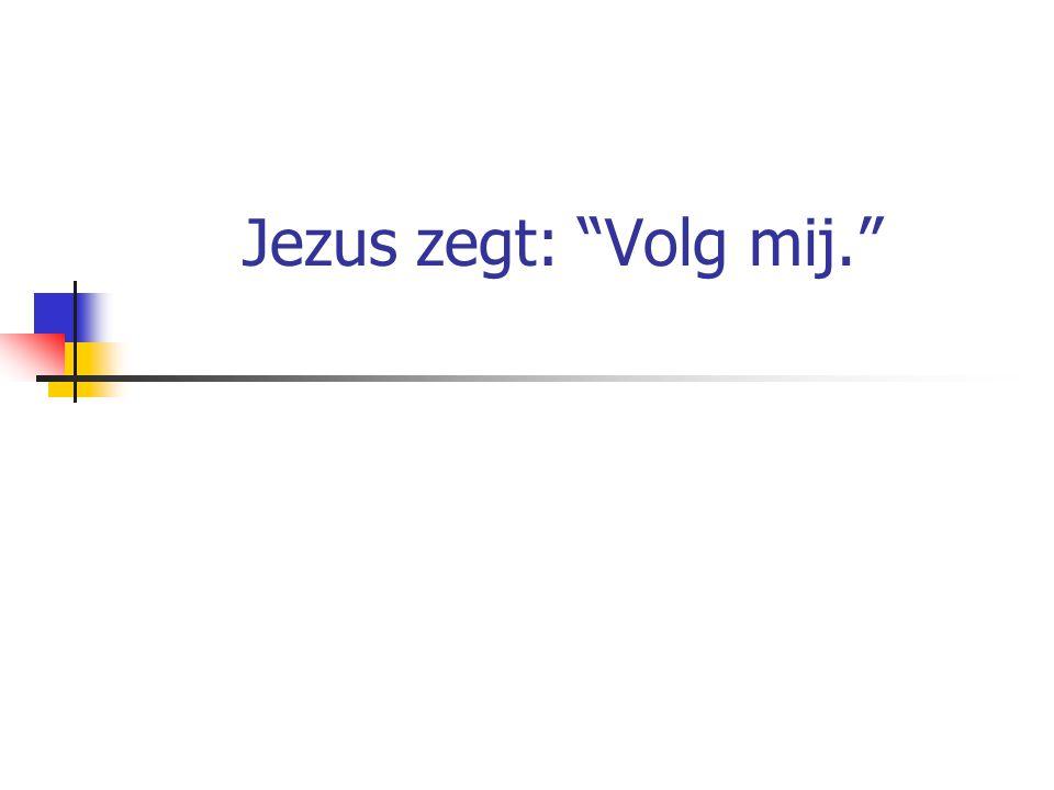 Jezus zegt: Volg mij.