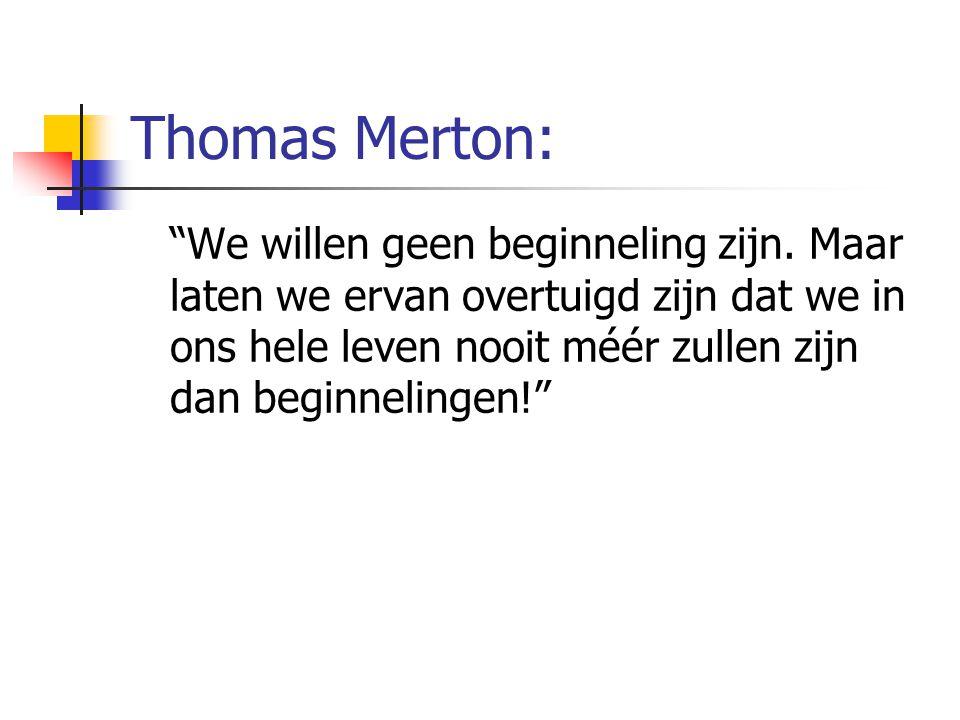 Thomas Merton: We willen geen beginneling zijn.