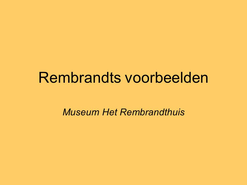 Rembrandts voorbeelden Museum Het Rembrandthuis