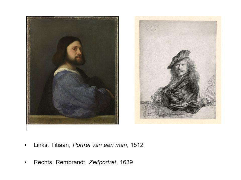 Links: Titiaan, Portret van een man, 1512 Rechts: Rembrandt, Zelfportret, 1639