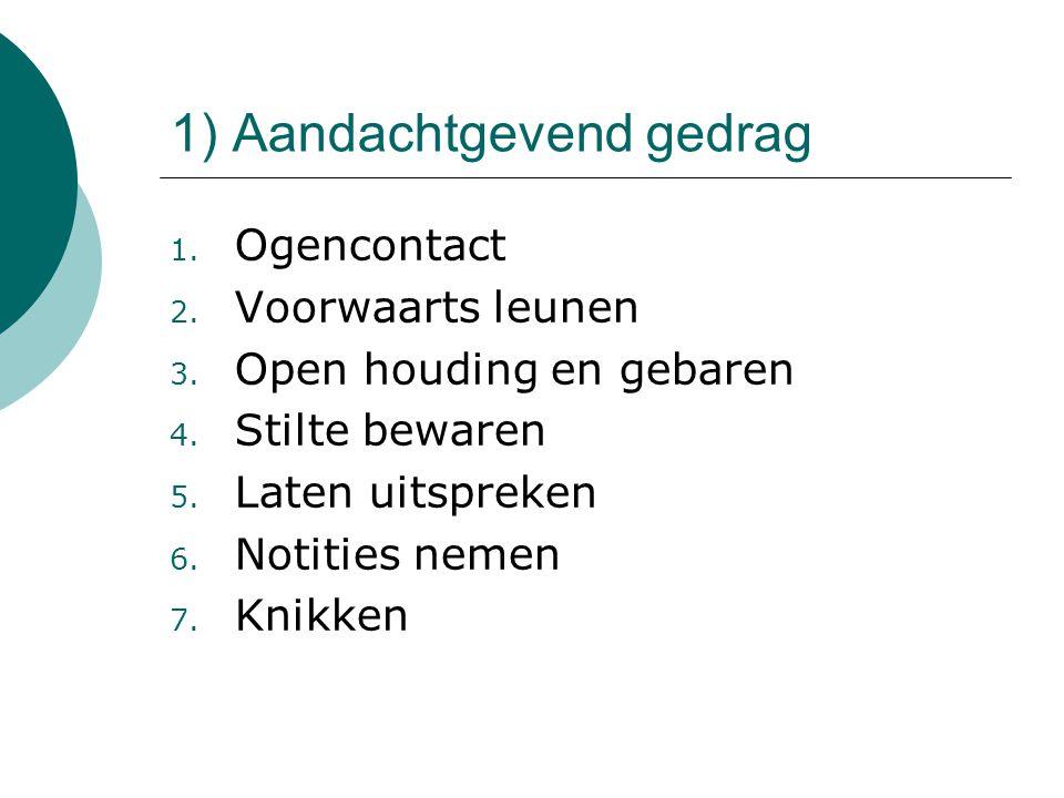 1) Aandachtgevend gedrag 1.Ogencontact 2. Voorwaarts leunen 3.