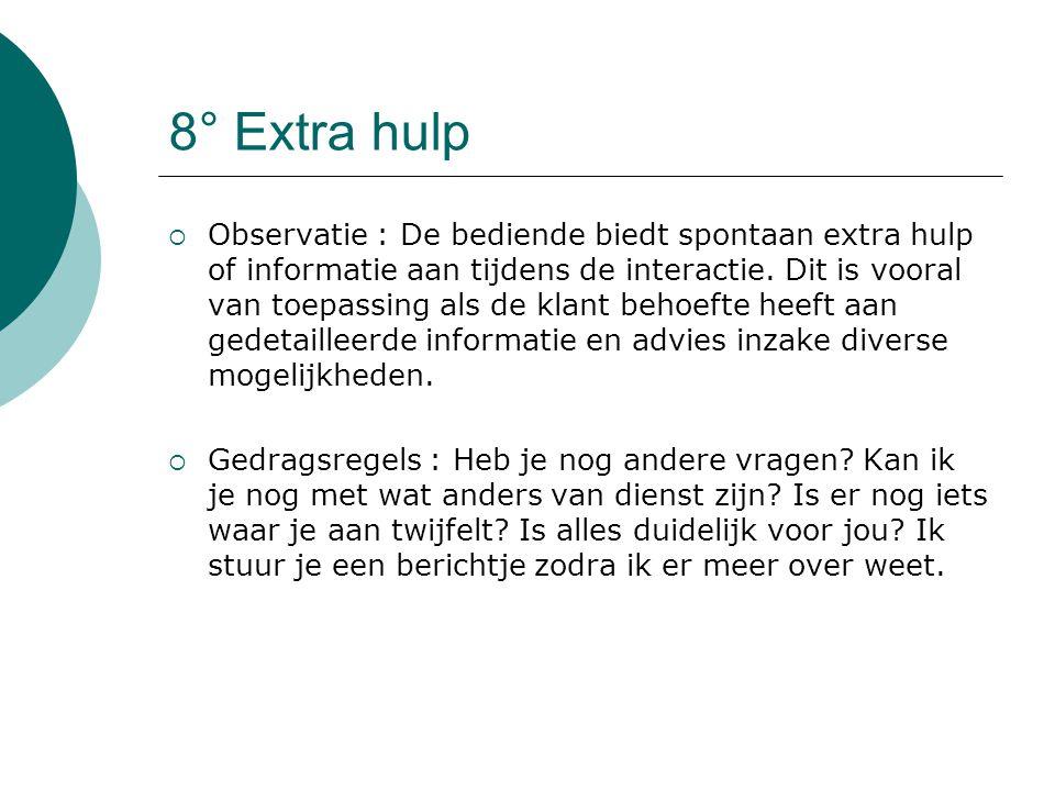 8° Extra hulp  Observatie : De bediende biedt spontaan extra hulp of informatie aan tijdens de interactie.