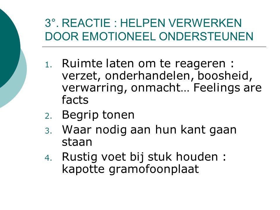 3°.REACTIE : HELPEN VERWERKEN DOOR EMOTIONEEL ONDERSTEUNEN 1.