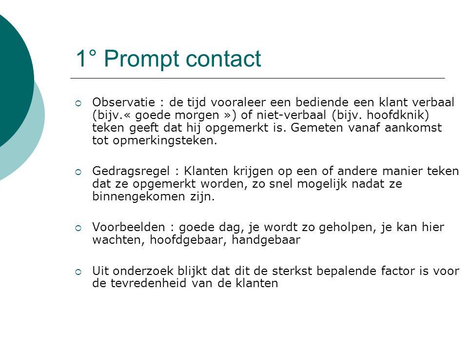 1° Prompt contact  Observatie : de tijd vooraleer een bediende een klant verbaal (bijv.« goede morgen ») of niet-verbaal (bijv.