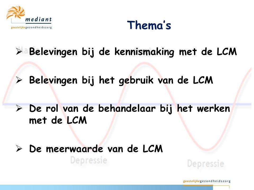 Thema's  Belevingen bij de kennismaking met de LCM  Belevingen bij het gebruik van de LCM  De rol van de behandelaar bij het werken met de LCM  De