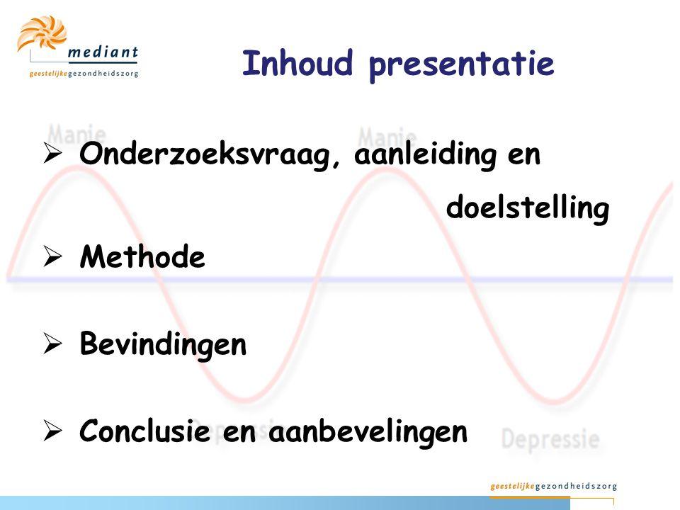 Inhoud presentatie  Onderzoeksvraag, aanleiding en doelstelling  Methode  Bevindingen  Conclusie en aanbevelingen