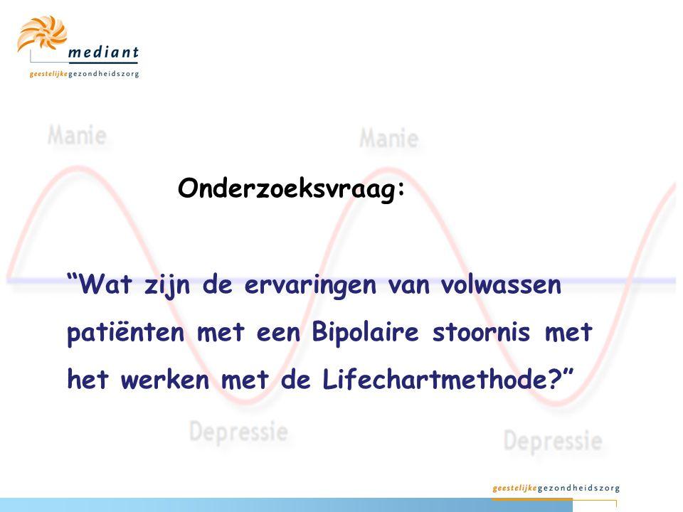 """Onderzoeksvraag: """"Wat zijn de ervaringen van volwassen patiënten met een Bipolaire stoornis met het werken met de Lifechartmethode?"""""""