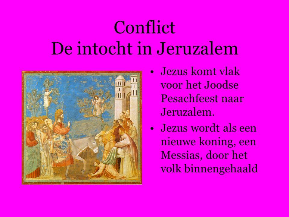 Conflict De intocht in Jeruzalem Jezus komt vlak voor het Joodse Pesachfeest naar Jeruzalem.