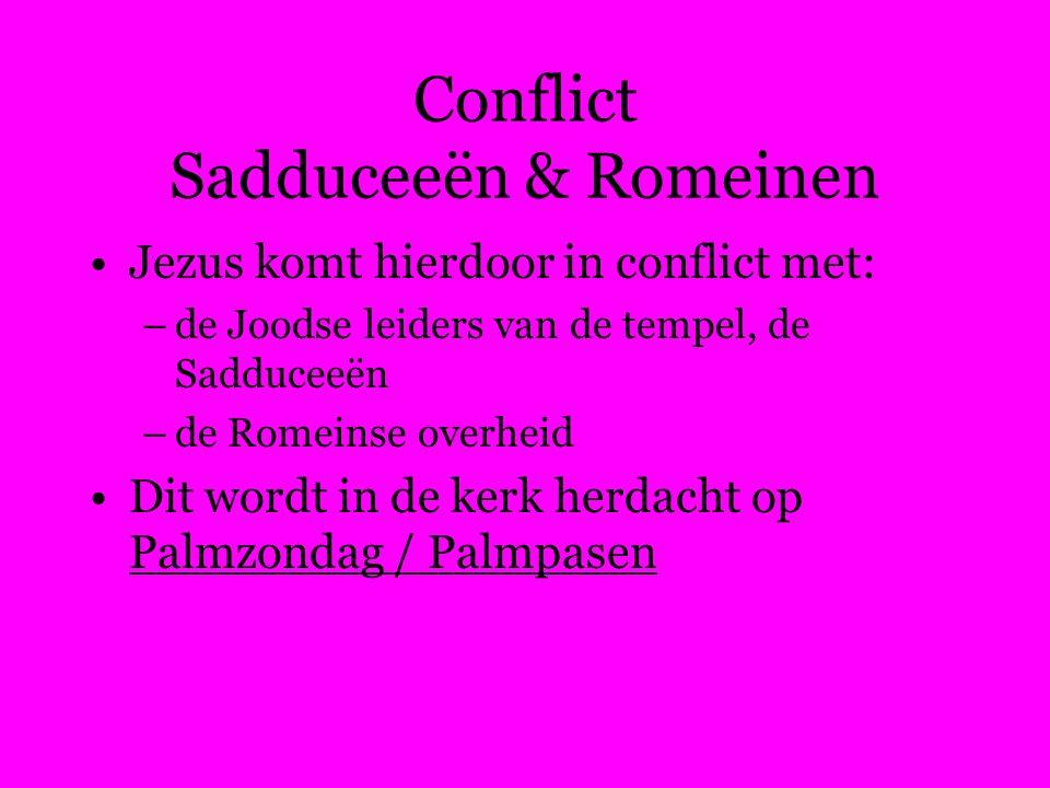 Conflict Sadduceeën & Romeinen Jezus komt hierdoor in conflict met: –de Joodse leiders van de tempel, de Sadduceeën –de Romeinse overheid Dit wordt in de kerk herdacht op Palmzondag / Palmpasen