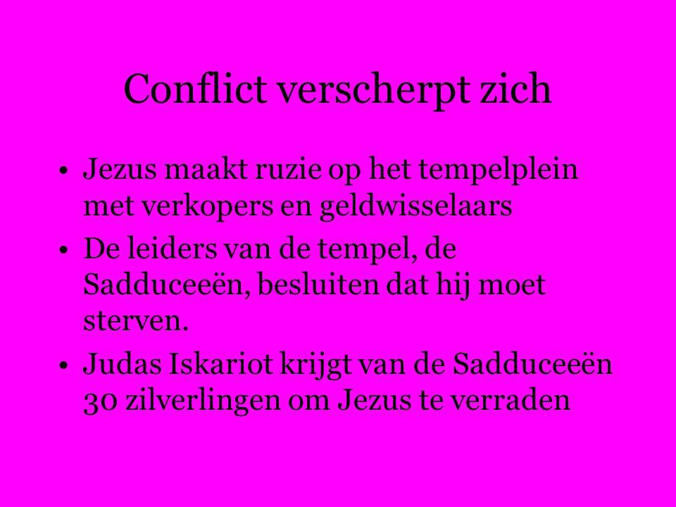 Conflict verscherpt zich Jezus maakt ruzie op het tempelplein met verkopers en geldwisselaars De leiders van de tempel, de Sadduceeën, besluiten dat hij moet sterven.