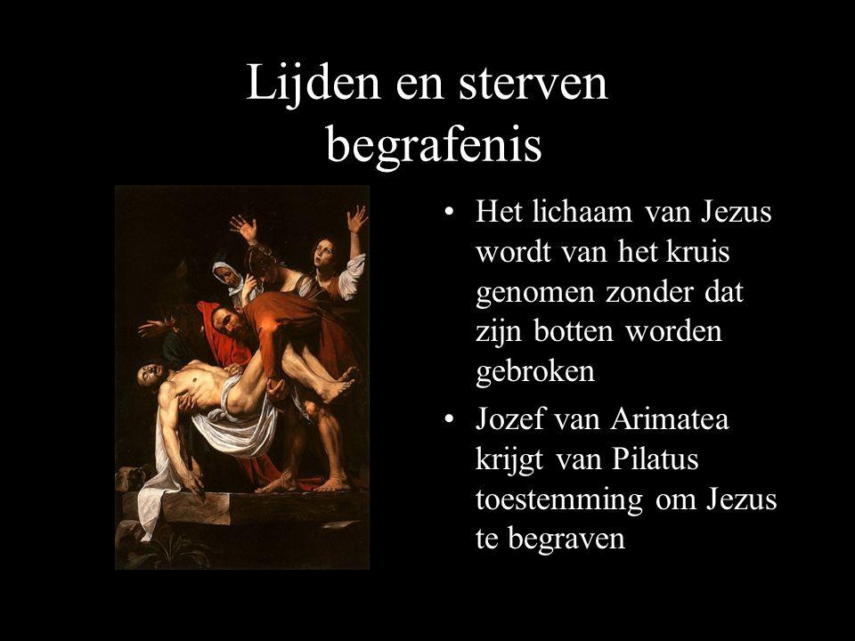 Lijden en sterven begrafenis Het lichaam van Jezus wordt van het kruis genomen zonder dat zijn botten worden gebroken Jozef van Arimatea krijgt van Pilatus toestemming om Jezus te begraven