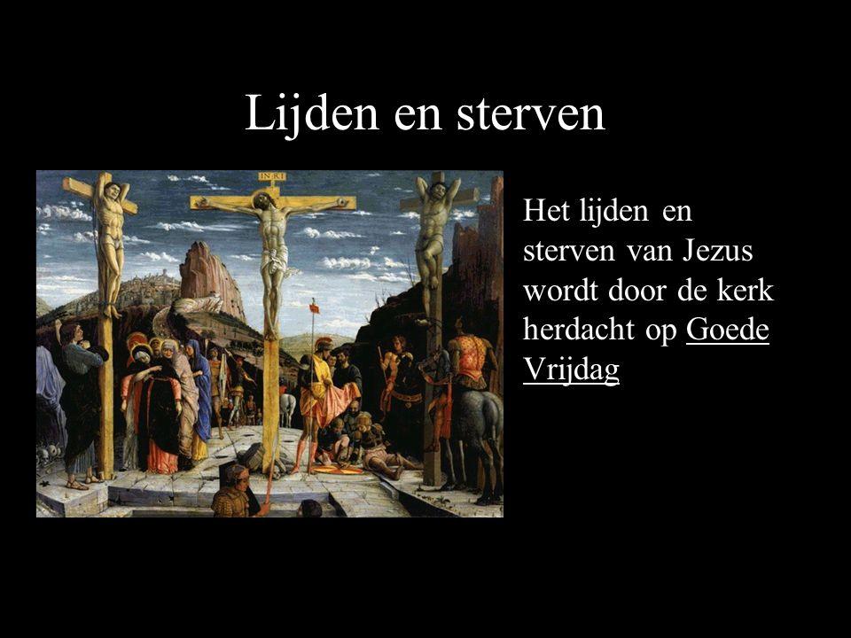 Lijden en sterven Het lijden en sterven van Jezus wordt door de kerk herdacht op Goede Vrijdag