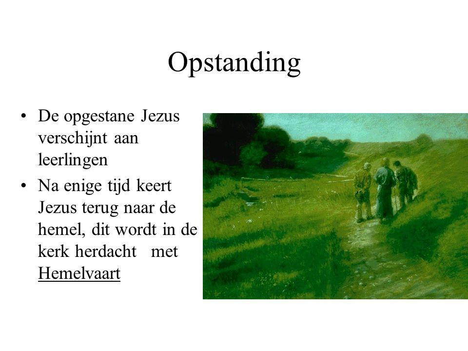 Opstanding De opgestane Jezus verschijnt aan leerlingen Na enige tijd keert Jezus terug naar de hemel, dit wordt in de kerk herdacht met Hemelvaart