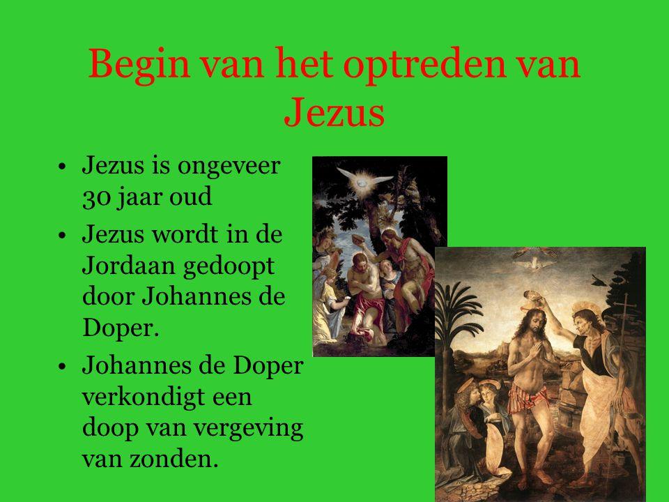 Begin van het optreden van Jezus Jezus is ongeveer 30 jaar oud Jezus wordt in de Jordaan gedoopt door Johannes de Doper.